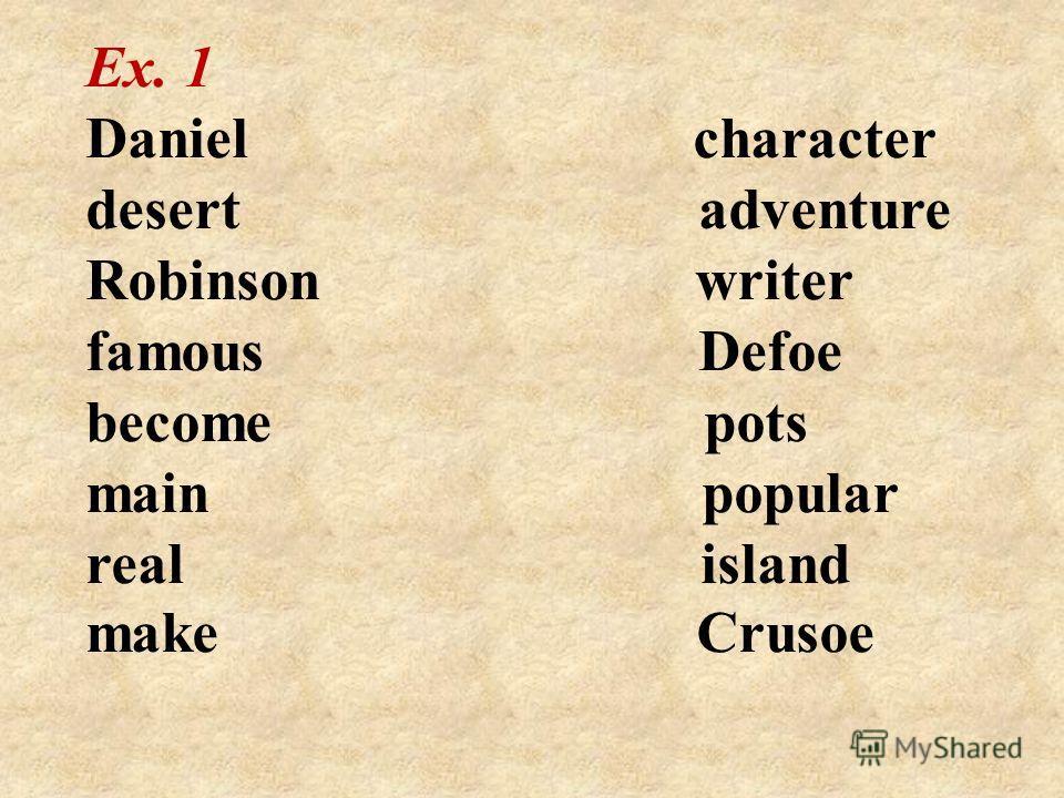 Ex. 1 Daniel character desert adventure Robinson writer famous Defoe become pots main popular real island make Crusoe