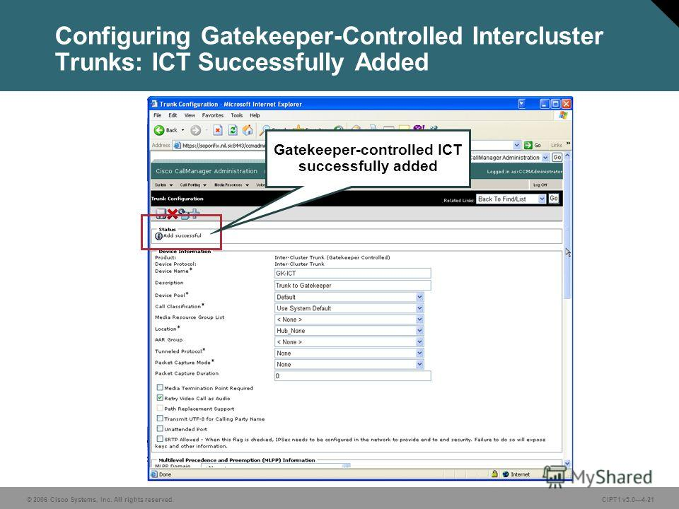 © 2006 Cisco Systems, Inc. All rights reserved. CIPT1 v5.04-21 Configuring Gatekeeper-Controlled Intercluster Trunks: ICT Successfully Added Gatekeeper-controlled ICT successfully added