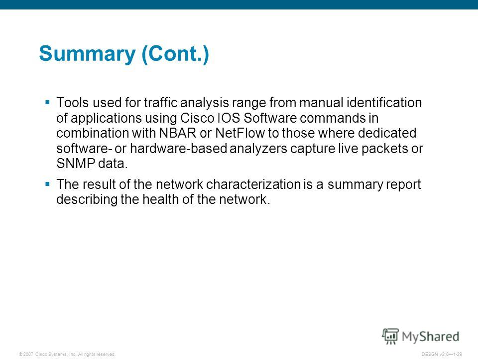 © 2007 Cisco Systems, Inc. All rights reserved.DESGN v2.01-29 Summary (Cont.) Tools used for traffic analysis range from manual identification of applications using Cisco IOS Software commands in combination with NBAR or NetFlow to those where dedica