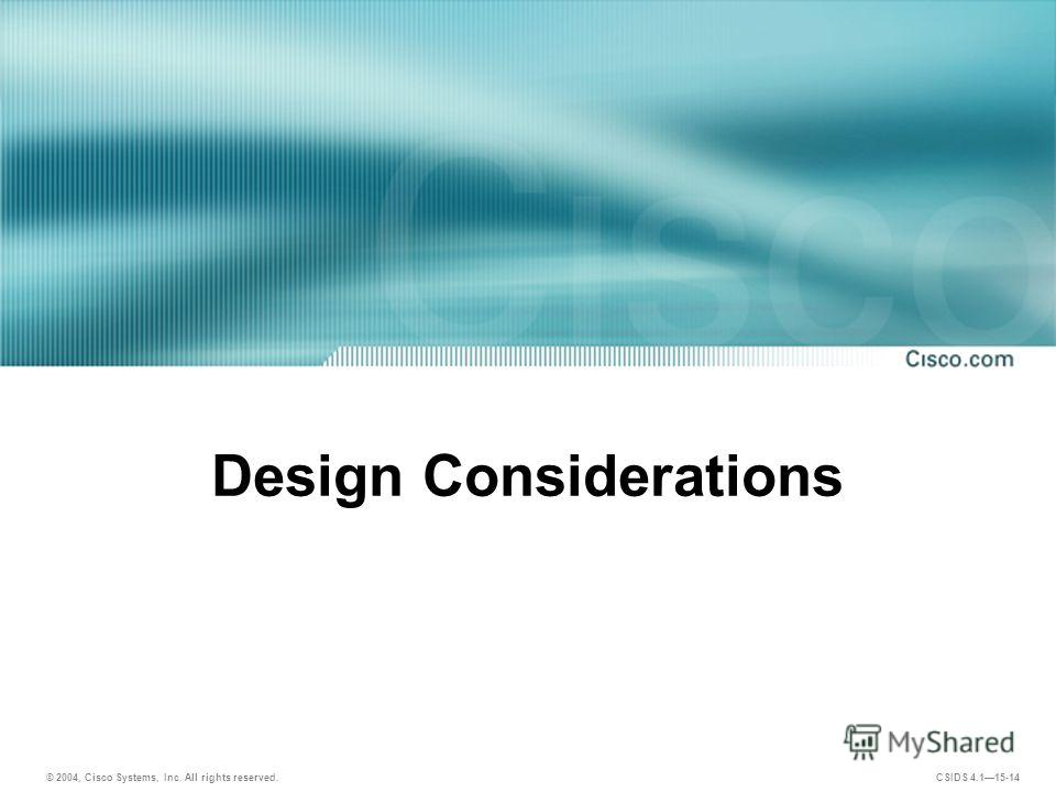 © 2004, Cisco Systems, Inc. All rights reserved. CSIDS 4.115-14 Design Considerations