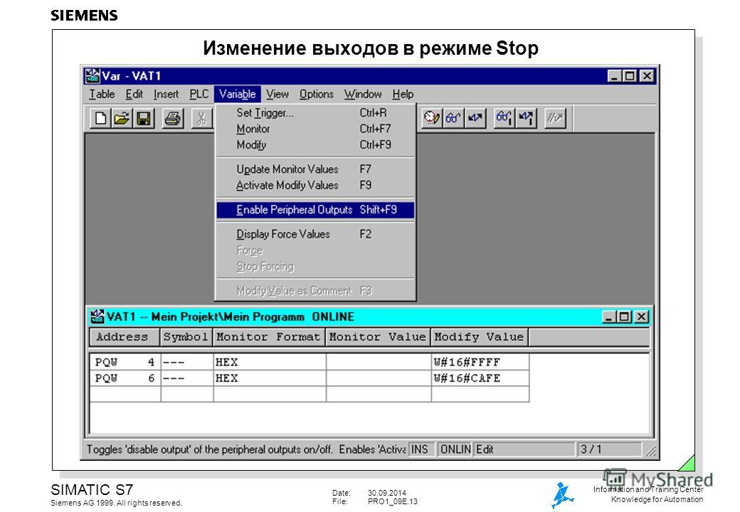 Date:30.09.2014 File:PRO1_09E.13 SIMATIC S7 Siemens AG 1999. All rights reserved. Information and Training Center Knowledge for Automation Изменение выходов в режиме Stop