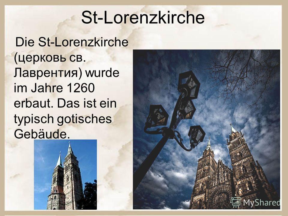 St-Lorenzkirche Die St-Lorenzkirche (церковь св. Лаврентия) wurde im Jahre 1260 erbaut. Das ist ein typisch gotisches Gebäude.