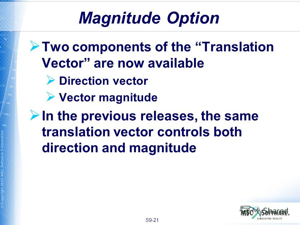 S9-21 Two components of the Translation Vector are now available Direction vector Vector magnitude In the previous releases, the same translation vector controls both direction and magnitude Magnitude Option