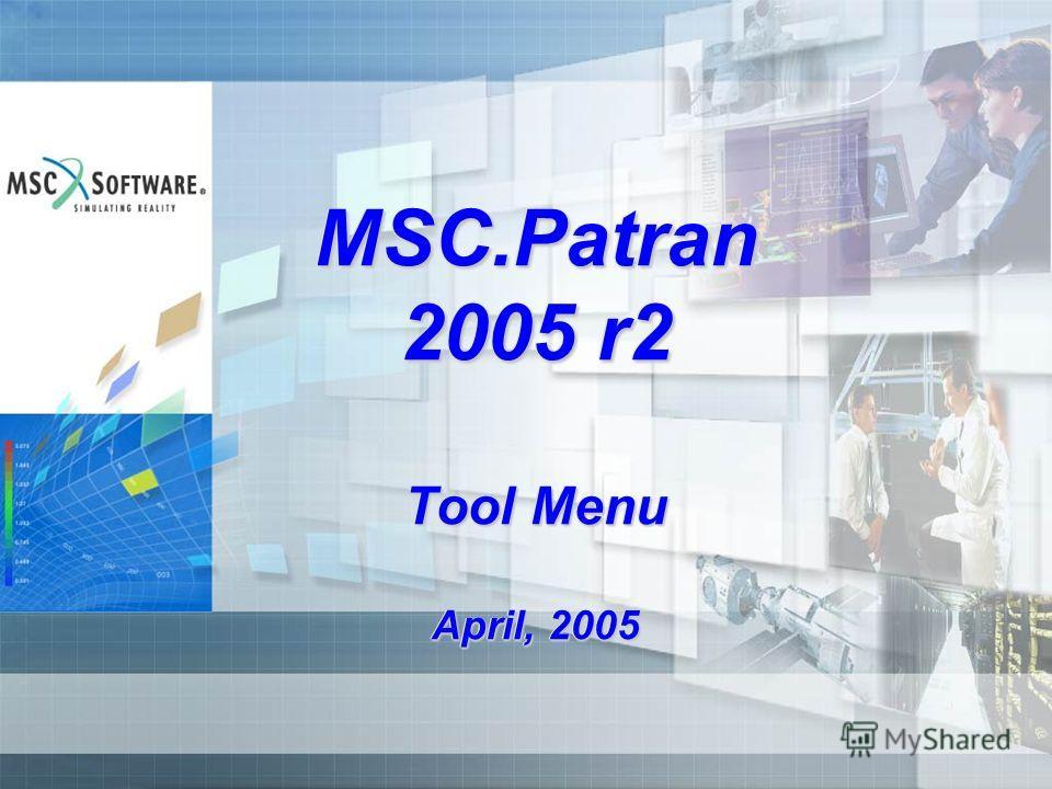 MSC.Patran 2005 r2 Tool Menu April, 2005