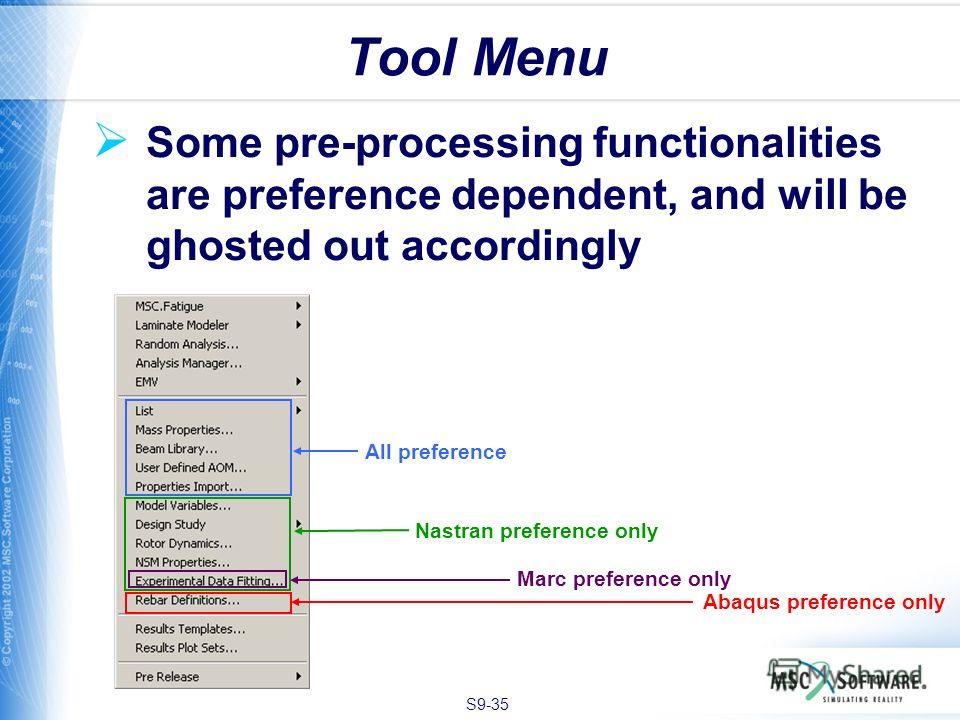 S9-35 Some pre-processing functionalities are preference dependent, and will be ghosted out accordingly Tool Menu All preference Abaqus preference only Nastran preference only Marc preference only