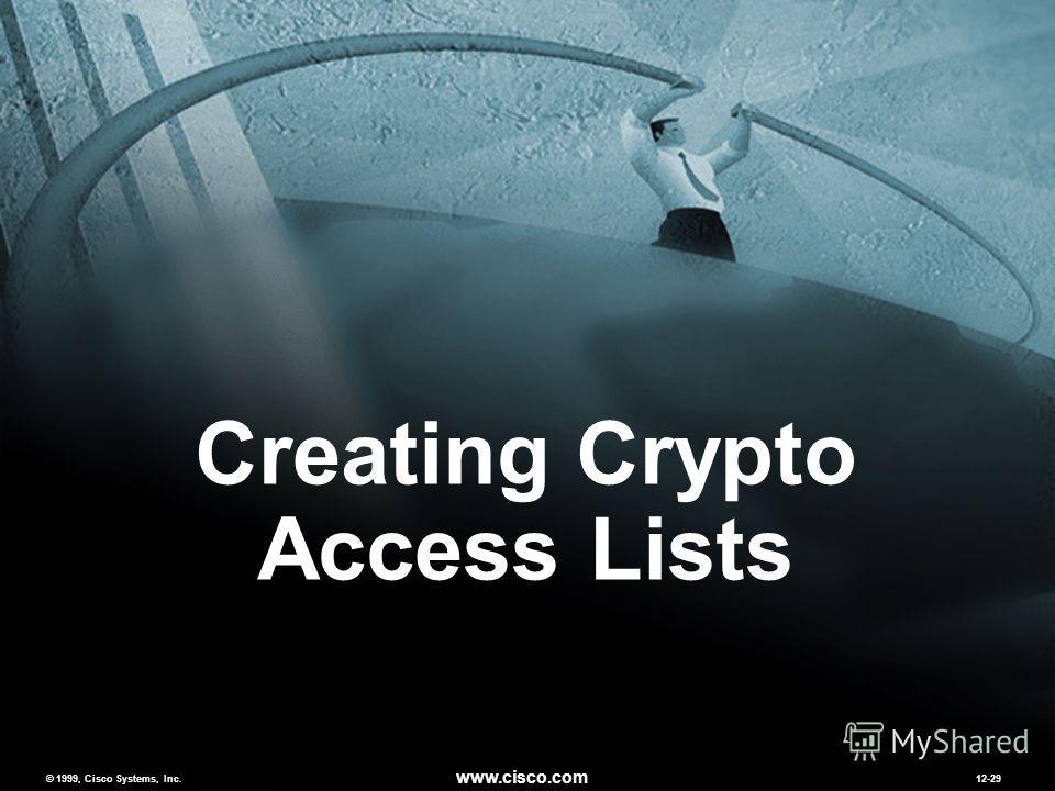 © 1999, Cisco Systems, Inc. www.cisco.com MCNS 2.012-29 © 1999, Cisco Systems, Inc. www.cisco.com 12-29 Creating Crypto Access Lists