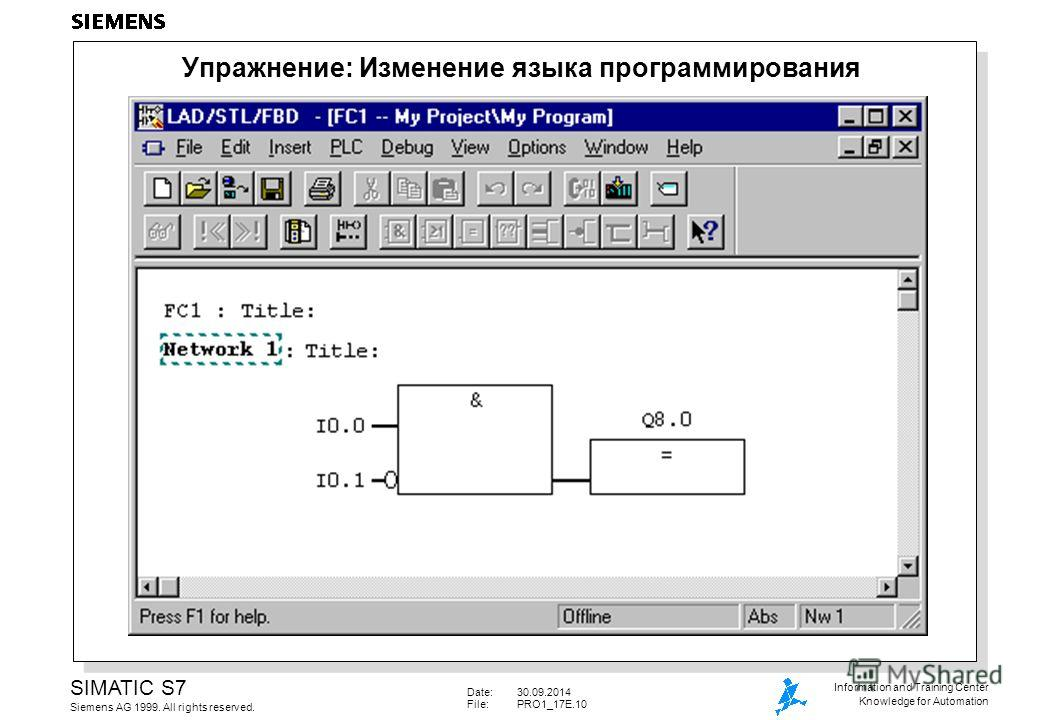 Date:30.09.2014 File: PRO1_17E.10 SIMATIC S7 Siemens AG 1999. All rights reserved. Information and Training Center Knowledge for Automation Упражнение: Изменение языка программирования