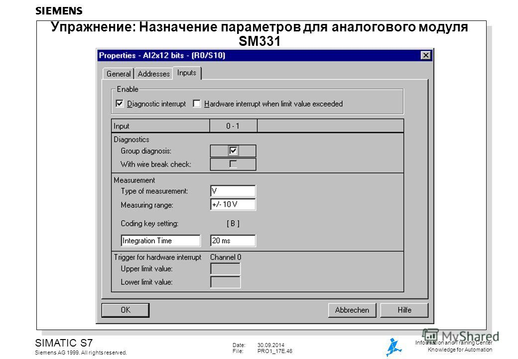 Date:30.09.2014 File: PRO1_17E.46 SIMATIC S7 Siemens AG 1999. All rights reserved. Information and Training Center Knowledge for Automation Упражнение: Назначение параметров для аналогового модуля SM331