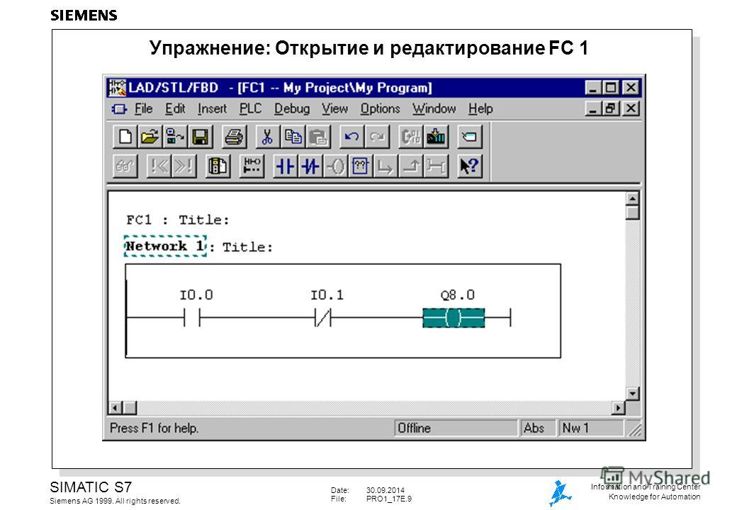 Date:30.09.2014 File: PRO1_17E.9 SIMATIC S7 Siemens AG 1999. All rights reserved. Information and Training Center Knowledge for Automation Упражнение: Открытие и редактирование FC 1