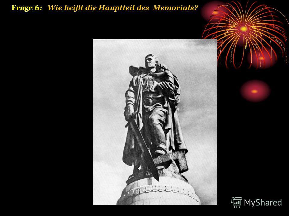 Frage 6: Wie heißt die Hauptteil des Memorials?