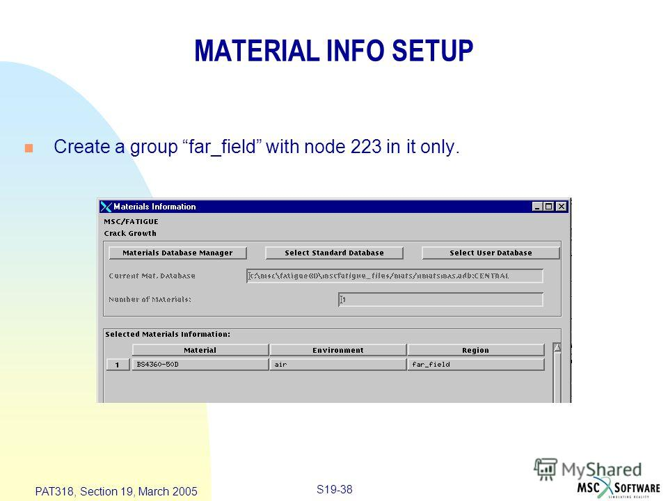 S19-38 PAT318, Section 19, March 2005 MATERIAL INFO SETUP n Create a group far_field with node 223 in it only.