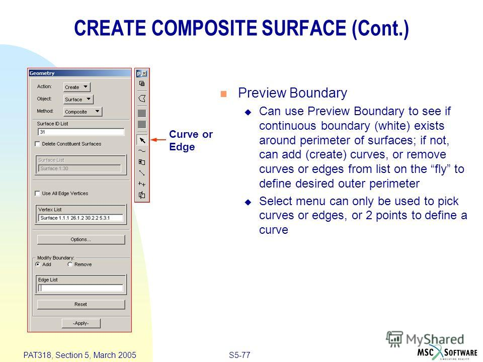 S5-77 PAT318, Section 5, March 2005 CREATE COMPOSITE SURFACE (Cont.) Preview Boundary Can use Preview Boundary to see if continuous boundary (white) exists around perimeter of surfaces; if not, can add (create) curves, or remove curves or edges from