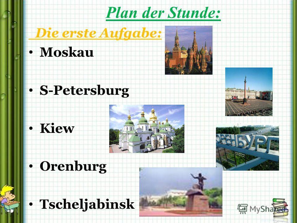 Plan der Stunde: Die erste Aufgabe: Moskau S-Petersburg Kiew Orenburg Tscheljabinsk