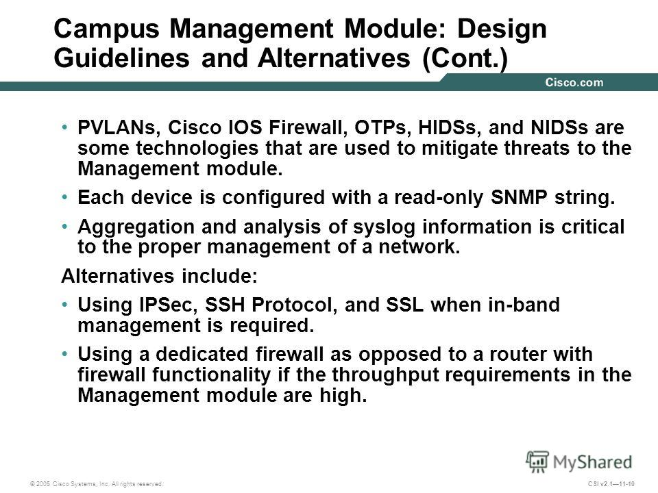 © 2005 Cisco Systems, Inc. All rights reserved. CSI v2.111-10 PVLANs, Cisco IOS Firewall, OTPs, HIDSs, and NIDSs are some technologies that are used to mitigate threats to the Management module. Each device is configured with a read-only SNMP string.