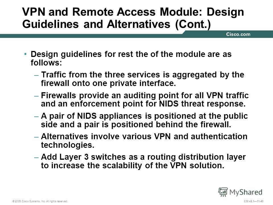 © 2005 Cisco Systems, Inc. All rights reserved. CSI v2.111-40 Design guidelines for rest the of the module are as follows: –Traffic from the three services is aggregated by the firewall onto one private interface. –Firewalls provide an auditing point