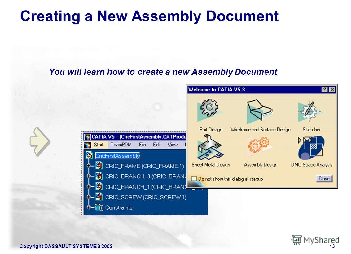 Copyright DASSAULT SYSTEMES 200213 You will learn how to create a new Assembly Document Creating a New Assembly Document
