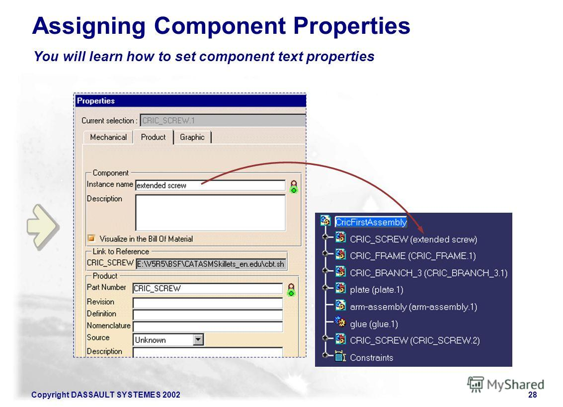 Copyright DASSAULT SYSTEMES 200228 You will learn how to set component text properties Assigning Component Properties