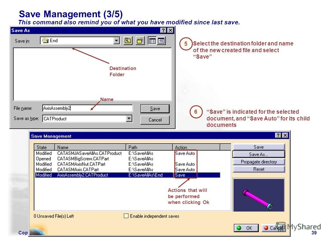 Copyright DASSAULT SYSTEMES 200239 This command also remind you of what you have modified since last save. Select the destination folder and name of the new created file and select Save 5 Destination Folder Name Save is indicated for the selected doc