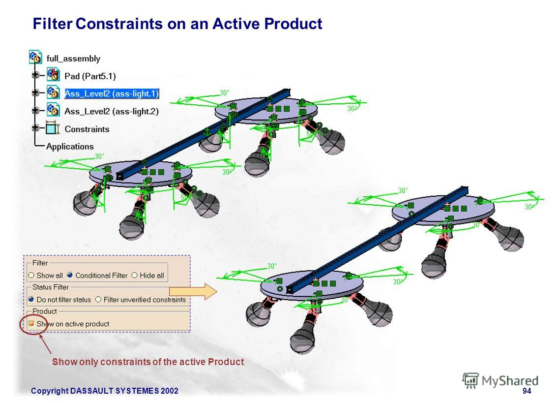 Copyright DASSAULT SYSTEMES 200294 Filter Constraints on an Active Product Show only constraints of the active Product