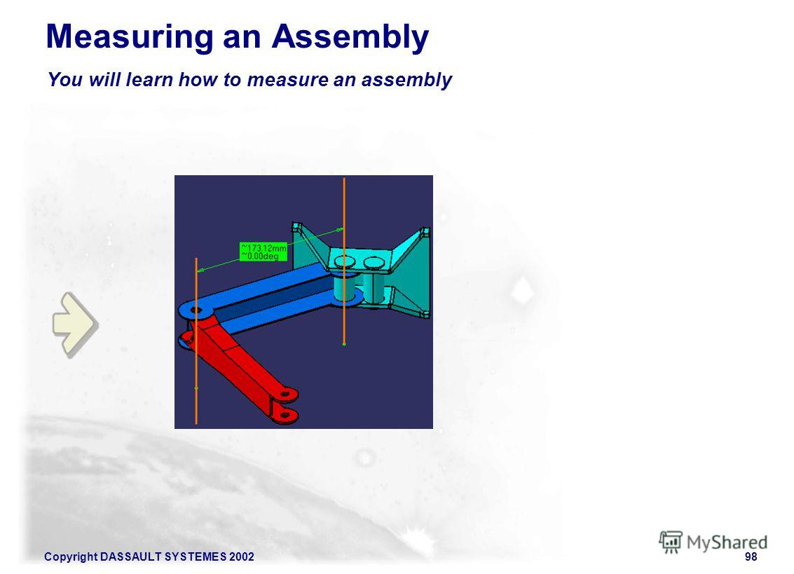 Copyright DASSAULT SYSTEMES 200298 You will learn how to measure an assembly Measuring an Assembly