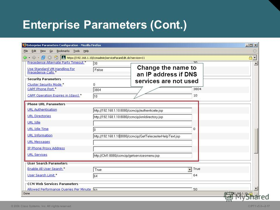 © 2006 Cisco Systems, Inc. All rights reserved. CIPT1 v5.02-17 Enterprise Parameters (Cont.) Change the name to an IP address if DNS services are not used