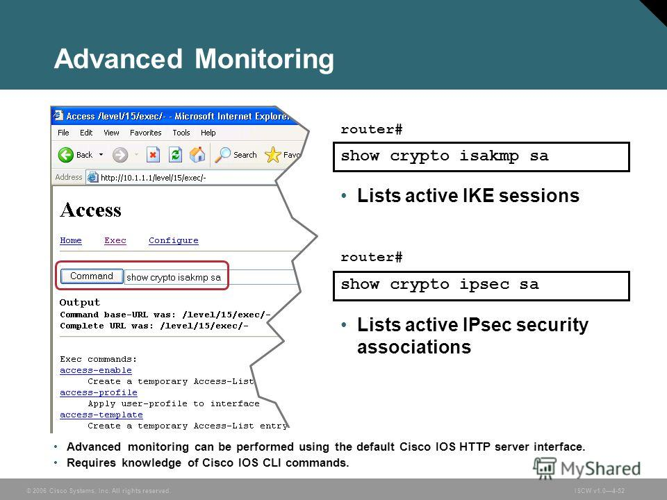 © 2006 Cisco Systems, Inc. All rights reserved.ISCW v1.04-52 Advanced Monitoring Advanced monitoring can be performed using the default Cisco IOS HTTP server interface. Requires knowledge of Cisco IOS CLI commands. show crypto isakmp sa Lists active