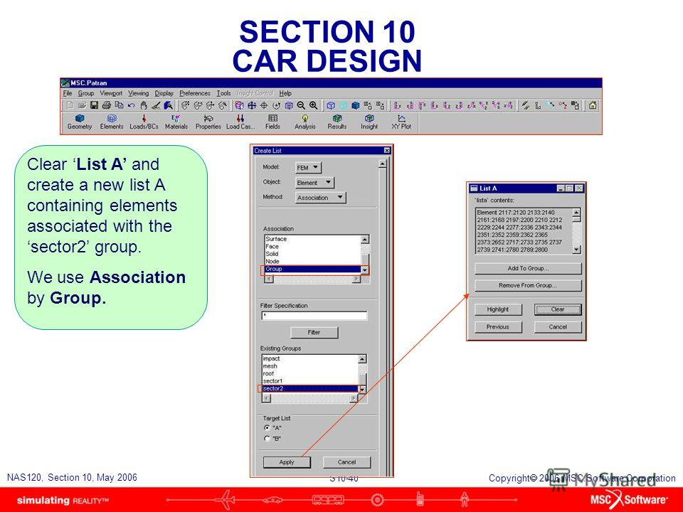 SECTION 10 CAR DESIGN S10-40 NAS120, Section 10, May 2006 Copyright 2006 MSC.Software Corporation Clear List A and create a new list A containing elements associated with the sector2 group. We use Association by Group.