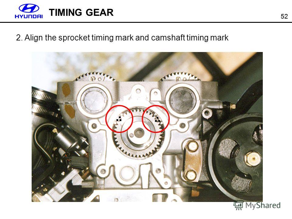 52 TIMING GEAR 2. Align the sprocket timing mark and camshaft timing mark......
