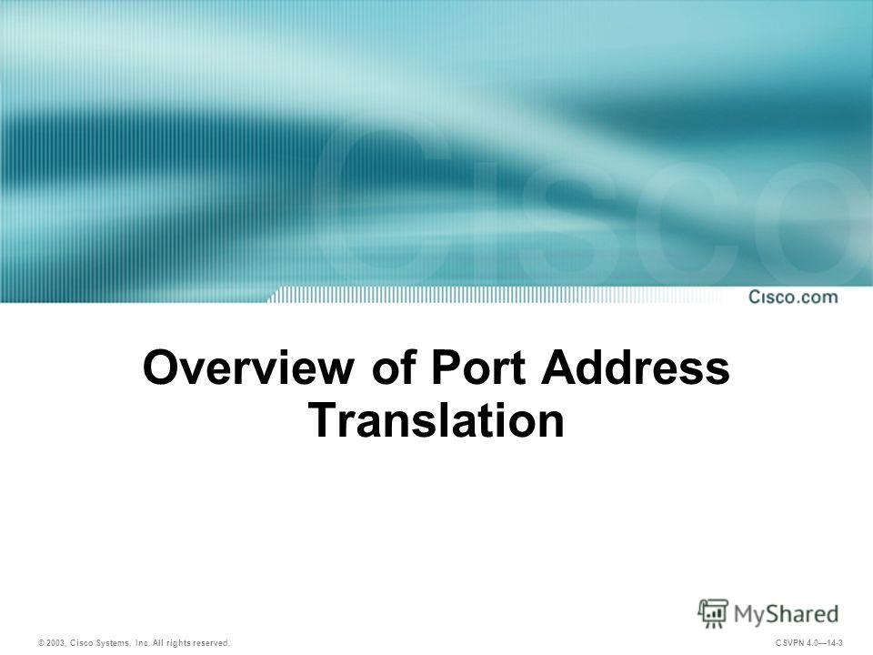 © 2003, Cisco Systems, Inc. All rights reserved. CSVPN 4.014-3 Overview of Port Address Translation