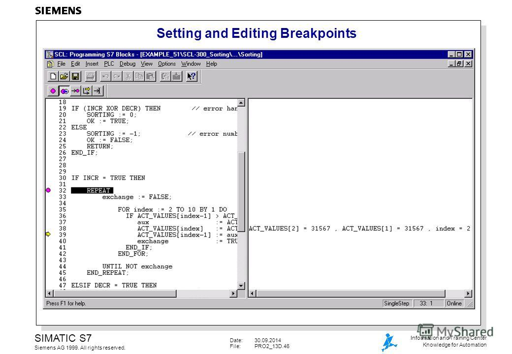 Date:30.09.2014 File:PRO2_13D.46 SIMATIC S7 Siemens AG 1999. All rights reserved. Information and Training Center Knowledge for Automation Setting and Editing Breakpoints