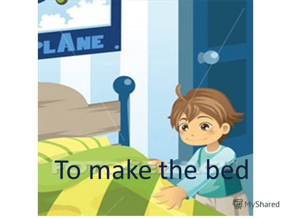 To make the bed