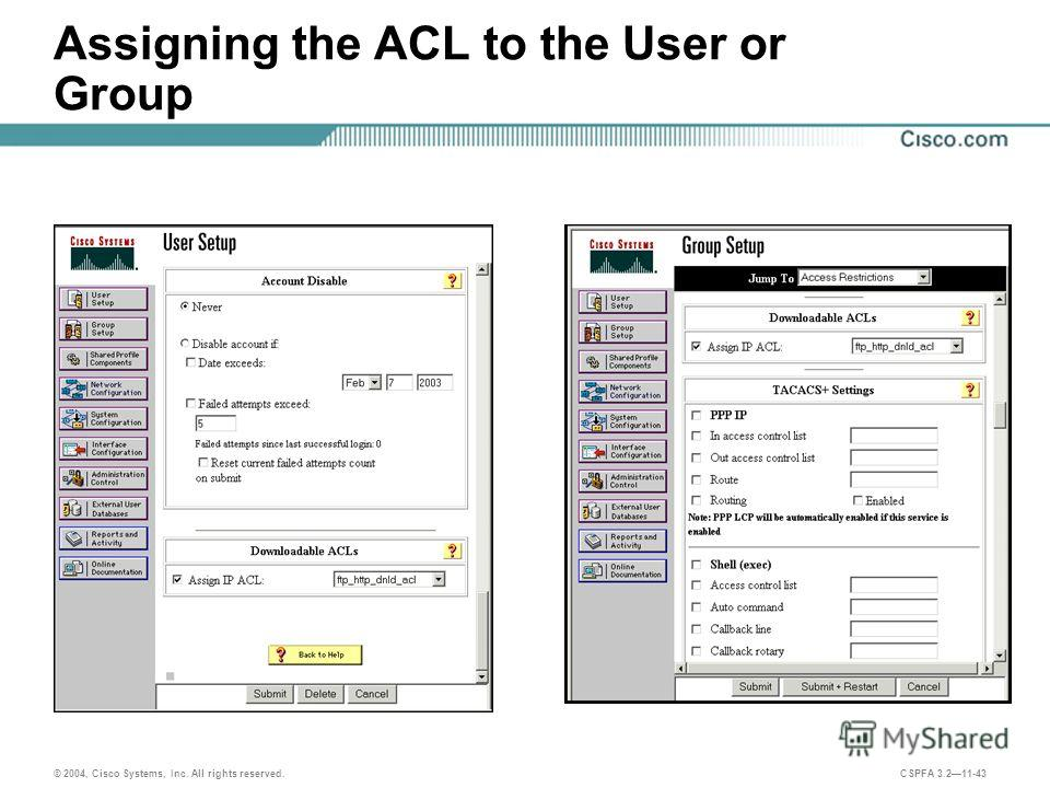 © 2004, Cisco Systems, Inc. All rights reserved. CSPFA 3.211-43 Assigning the ACL to the User or Group
