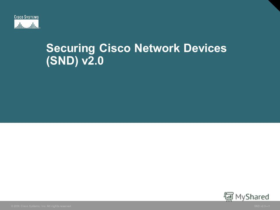 © 2006 Cisco Systems, Inc. All rights reserved. SND v2.01 Securing Cisco Network Devices (SND) v2.0