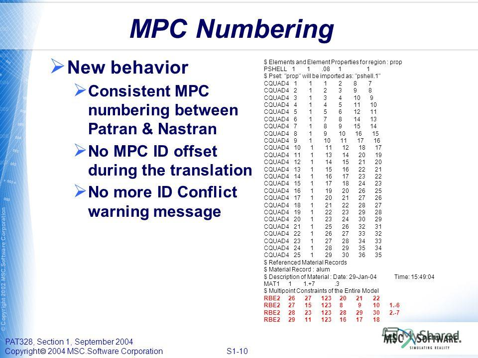 PAT328, Section 1, September 2004 Copyright 2004 MSC.Software Corporation S1-10 MPC Numbering New behavior Consistent MPC numbering between Patran & Nastran No MPC ID offset during the translation No more ID Conflict warning message $ Elements and El