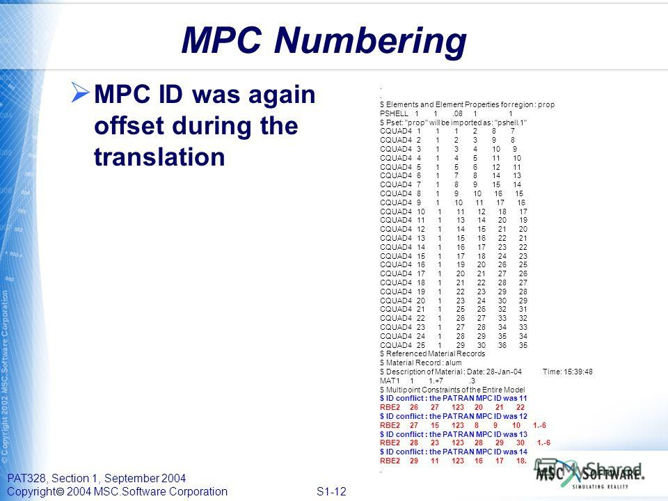 PAT328, Section 1, September 2004 Copyright 2004 MSC.Software Corporation S1-12 MPC Numbering MPC ID was again offset during the translation. $ Elements and Element Properties for region : prop PSHELL 1 1.08 1 1 $ Pset: