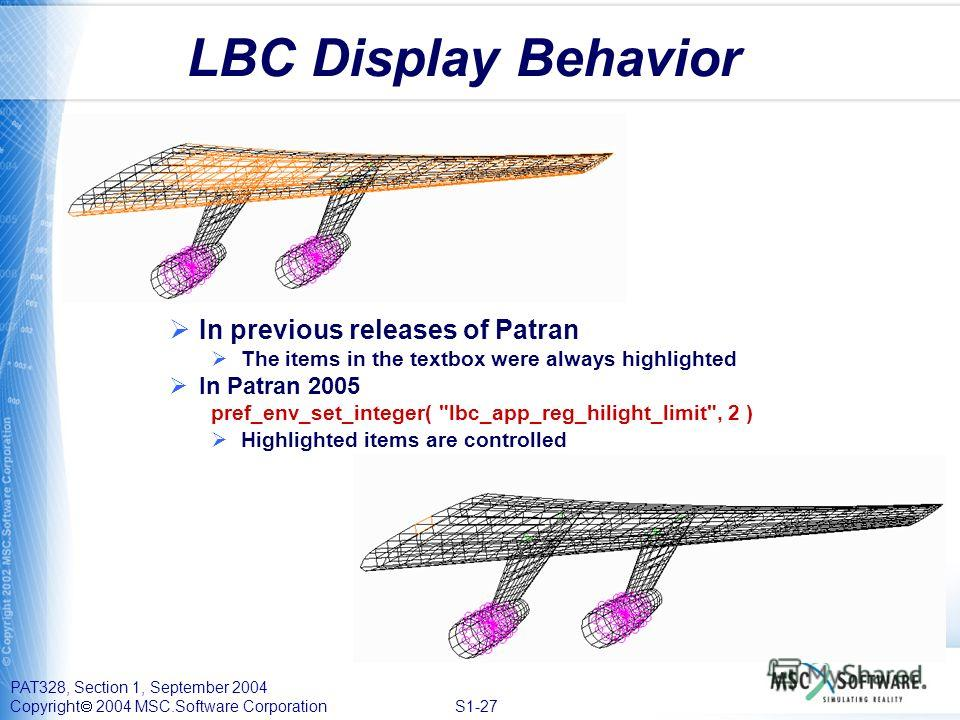 PAT328, Section 1, September 2004 Copyright 2004 MSC.Software Corporation S1-27 LBC Display Behavior In previous releases of Patran The items in the textbox were always highlighted In Patran 2005 pref_env_set_integer(