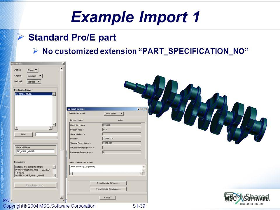 PAT328, Section 1, September 2004 Copyright 2004 MSC.Software Corporation S1-39 Example Import 1 Standard Pro/E part No customized extension PART_SPECIFICATION_NO