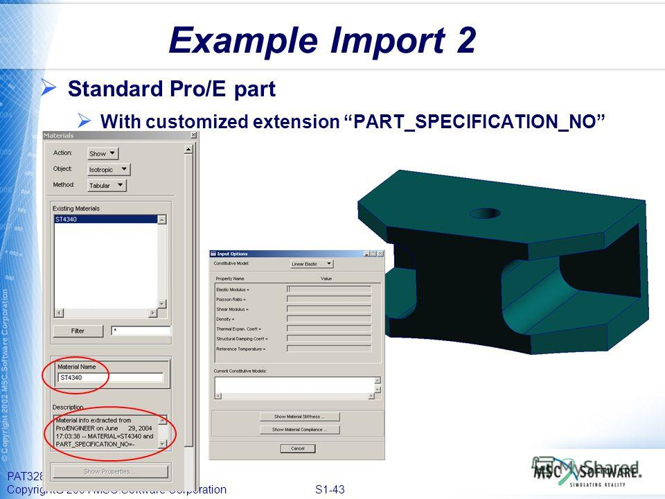 PAT328, Section 1, September 2004 Copyright 2004 MSC.Software Corporation S1-43 Example Import 2 Standard Pro/E part With customized extension PART_SPECIFICATION_NO