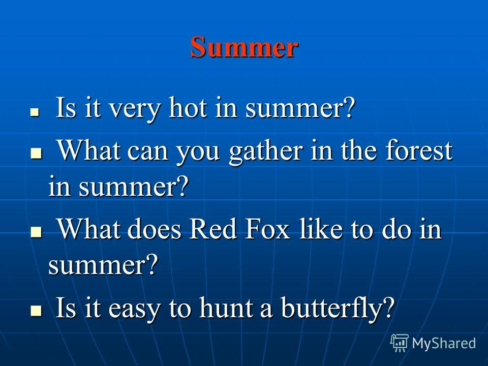 Summer Is it very hot in summer? Is it very hot in summer? What can you gather in the forest in summer? What can you gather in the forest in summer? What does Red Fox like to do in summer? What does Red Fox like to do in summer? Is it easy to hunt a