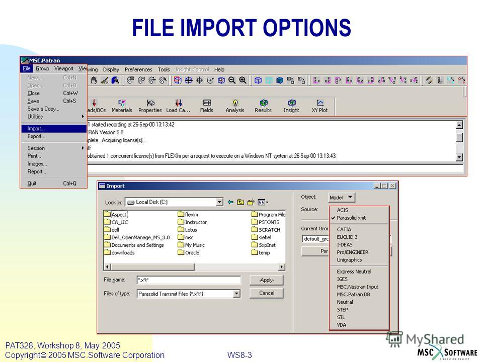 WS8-3 PAT328, Workshop 8, May 2005 Copyright 2005 MSC.Software Corporation FILE IMPORT OPTIONS