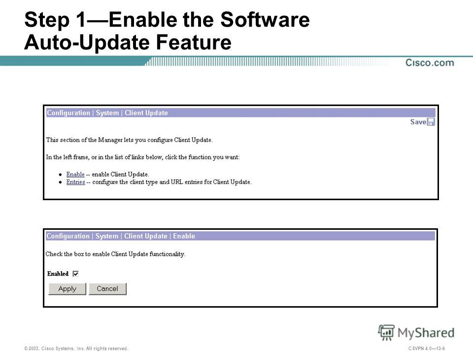 © 2003, Cisco Systems, Inc. All rights reserved. CSVPN 4.013-6 Step 1Enable the Software Auto-Update Feature