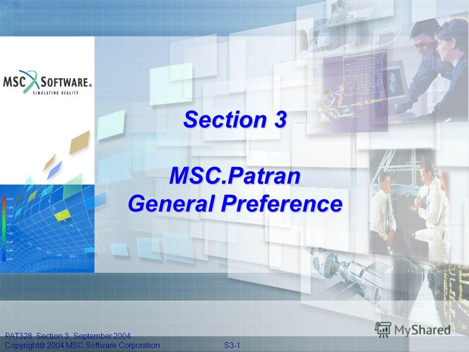 PAT328, Section 3, September 2004 Copyright 2004 MSC.Software Corporation S3-1 Section 3 MSC.Patran General Preference