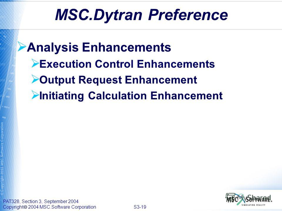 PAT328, Section 3, September 2004 Copyright 2004 MSC.Software Corporation S3-19 MSC.Dytran Preference Analysis Enhancements Execution Control Enhancements Output Request Enhancement Initiating Calculation Enhancement Analysis Enhancements Execution C