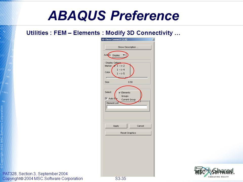 PAT328, Section 3, September 2004 Copyright 2004 MSC.Software Corporation S3-35 ABAQUS Preference Utilities : FEM – Elements : Modify 3D Connectivity …