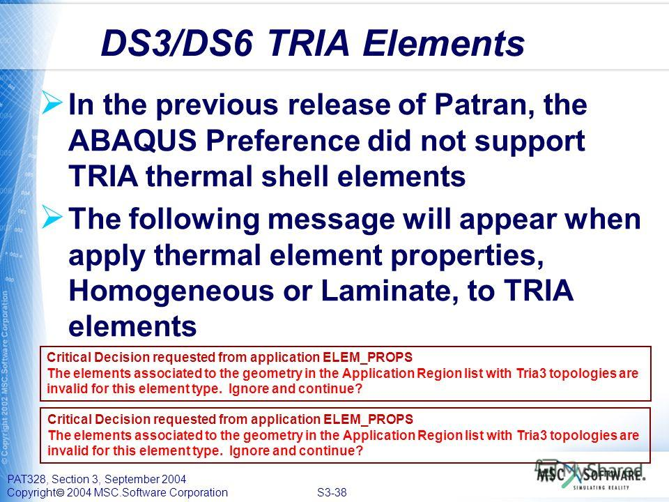 PAT328, Section 3, September 2004 Copyright 2004 MSC.Software Corporation S3-38 In the previous release of Patran, the ABAQUS Preference did not support TRIA thermal shell elements The following message will appear when apply thermal element properti