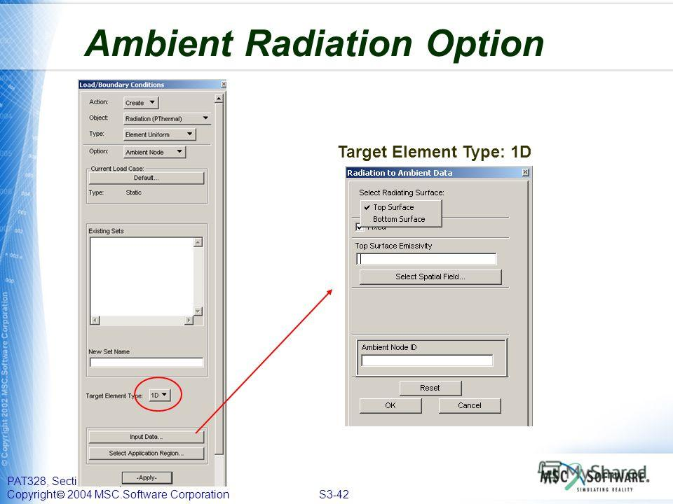 PAT328, Section 3, September 2004 Copyright 2004 MSC.Software Corporation S3-42 Ambient Radiation Option Target Element Type: 1D
