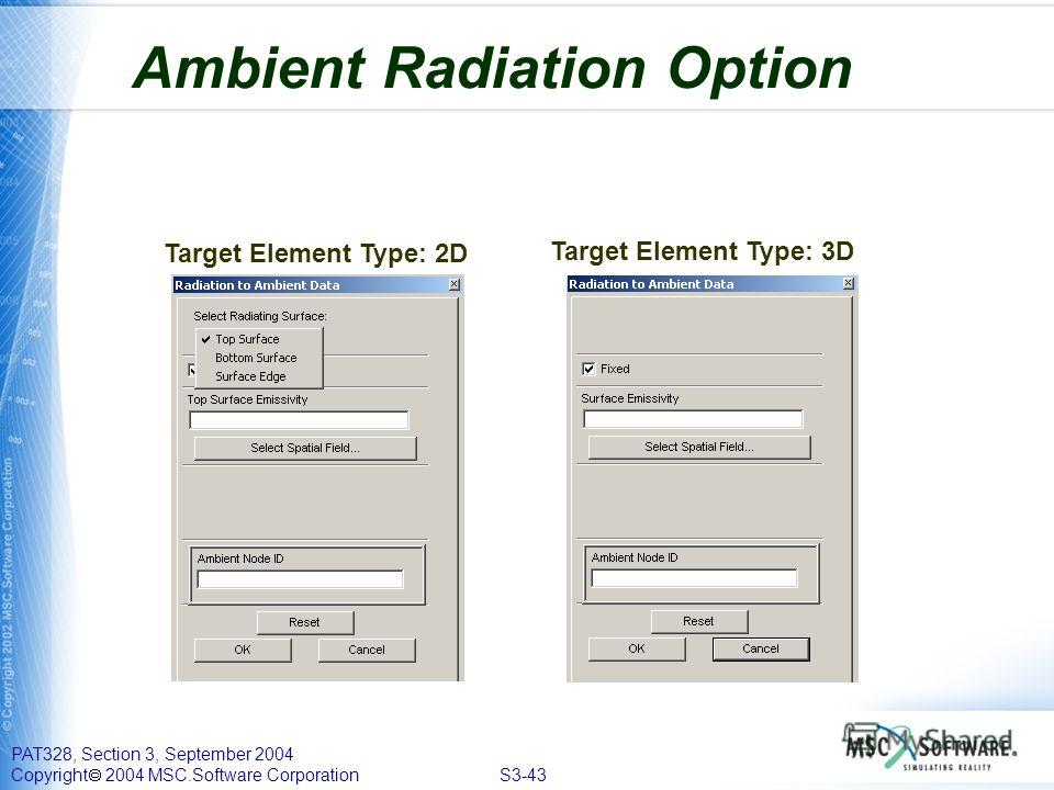 PAT328, Section 3, September 2004 Copyright 2004 MSC.Software Corporation S3-43 Ambient Radiation Option Target Element Type: 2D Target Element Type: 3D