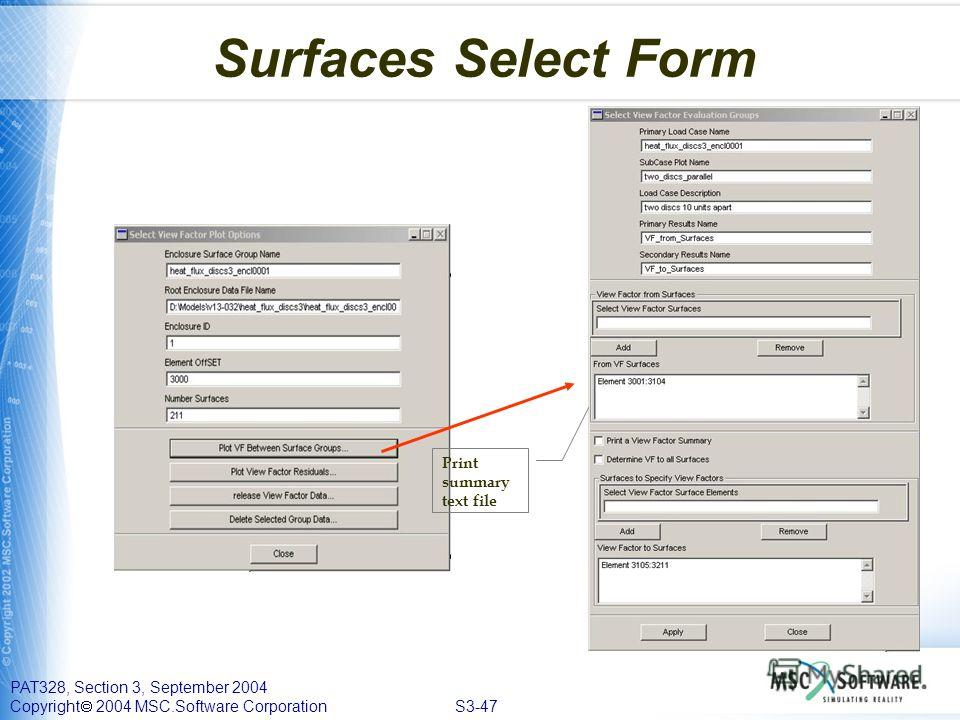 PAT328, Section 3, September 2004 Copyright 2004 MSC.Software Corporation S3-47 Surfaces Select Form Print summary text file