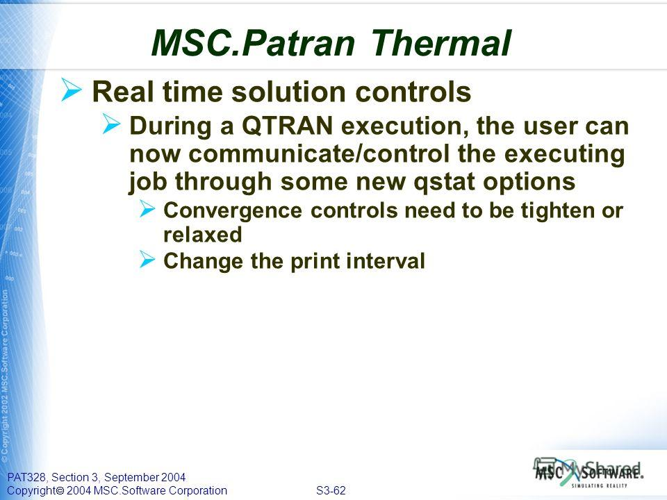 PAT328, Section 3, September 2004 Copyright 2004 MSC.Software Corporation S3-62 Real time solution controls During a QTRAN execution, the user can now communicate/control the executing job through some new qstat options Convergence controls need to b