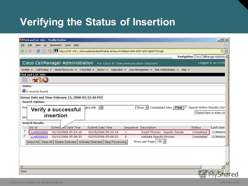 © 2006 Cisco Systems, Inc. All rights reserved. CIPT1 v5.03-16 Verifying the Status of Insertion Verify a successful insertion